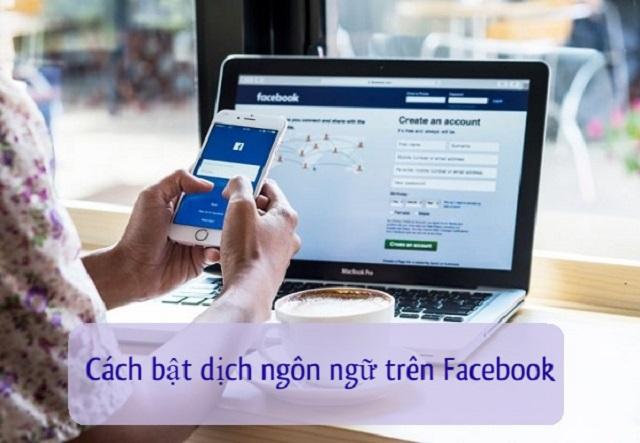 Cùng tìm hiểu chi tiết cách bật dịch ngôn ngữ trên Facebook